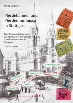 Ulrich Volkmer - Pferdebahnen und Pferdeomnibusse in Stuttgart